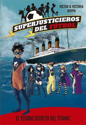 SUPERJUSTICIEROS DEL FÚTBOL 8. EL TESORO SECRETO DEL TITANIC