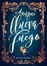 AUNQUE LLUEVA FUEGO