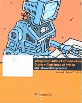 APRENDER INTELIGENCIA ARTIFICIAL, COMBINATORIA, GRAFOS Y ALGORITMOS EN PYTHON CO