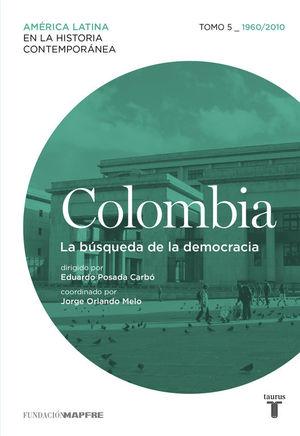 COLOMBIA 5. 1960/2010. LA BÚSQUEDA DE LA DEMOCRACIA
