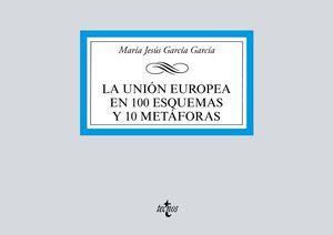 LA UNION EUROPEA EN 100 ESQUEMAS Y 10 METAFORAS