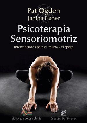 PSICOTERAPIA SENSORIOMOTRIZ. INTERVENCIONES PARA EL TRAUMA Y EL APEGO
