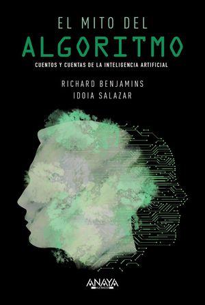 EL MITO DEL ALGORITMO. CUENTOS Y CUENTAS DE LA INTELIGENCIA ARTIFICIAL