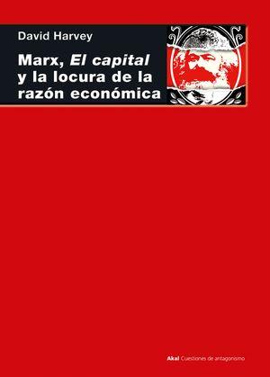 MARX, EL CAPITAL Y LA LOCURA DE LA RAZÓN ECONÓMICA
