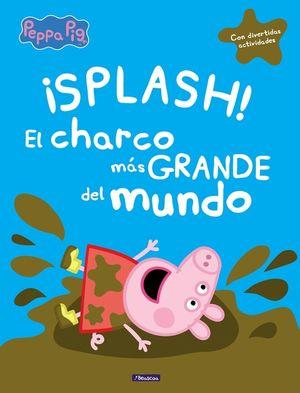 ¡SPLASH! EL CHARCO MÁS GRANDE DEL MUNDO (PEPPA PIG)