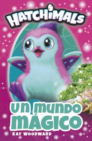 UN MUNDO MÁGICO (HATCHIMALS. PRIMERAS LECTURAS)