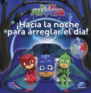 ¡HACIA LA NOCHE PARA ARREGLAR EL DÍA! (PJ MASKS. PRIMERAS LECTURAS)