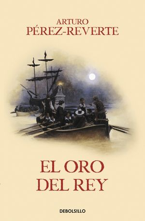 EL ORO DEL REY (LAS AVENTURAS DEL CAPITÁN ALATRISTE IV)