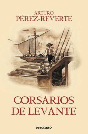 CORSARIOS DE LEVANTE (LAS AVENTURAS DEL CAPITÁN ALATRISTE VI)
