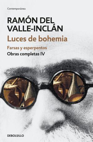 LUCES DE BOHEMIA. FARSAS Y ESPERPENTOS (OBRAS COMPLETAS VALLE-INCLÁN 4)