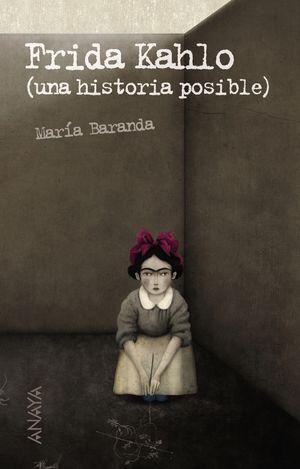 FRIDA KAHLO. UNA HISTORIA POSIBLE