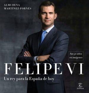 FELIPE VI: UN REY PARA LA ESPAÑA DE HOY