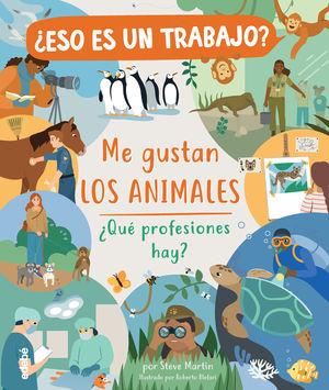¿ESO ES UN TRABAJO? ME GUSTAN LOS ANIMALES: ¿QUÉ PROFESIONES HAY?