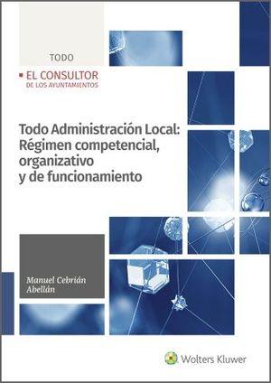 TODO ADMINISTRACIÓN LOCAL: RÉGIMEN COMPETENCIAL, ORGANIZATIVO Y DE FUNCIONAMIENT