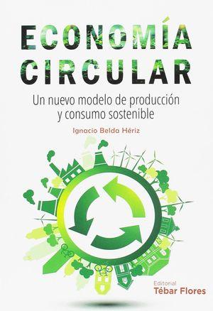 ECONOMÍA CIRCULAR: UN NUEVO MODELO DE PRODUCCIÓN Y CONSUMO SOSTENIBLE
