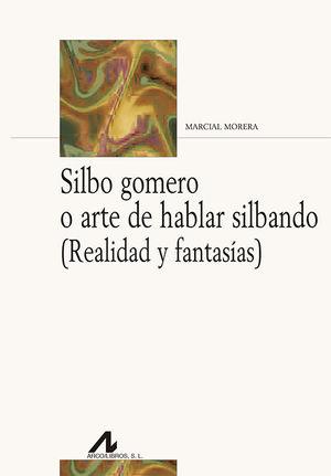 SILBO GOMERO O ARTE DE HABLAR SILBANDO (REALIDAD Y FANTASÍAS)