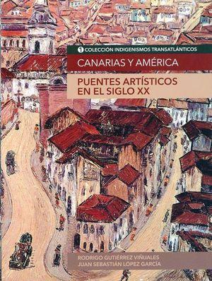 CANARIAS Y AMERICA PUENTES ARTISTICOS SIGLO XX