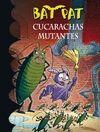 CUCARACHAS MUTANTES (BAT PAT 37)