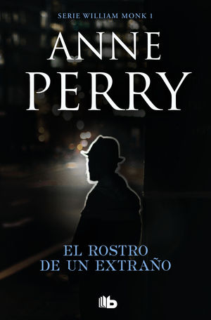 EL ROSTRO DE UN EXTRAÑO (DETECTIVE WILLIAM MONK 1)