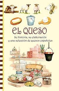QUESO, EL. SU HISTORIA, SU ELABORACION Y UNA SELECCION DE Q