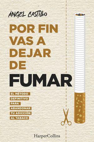 POR FIN VAS A DEJAR DE FUMAR. EL MÉTODO DEFINITIVO PARA ABANDONAR TU ADICCIÓN AL