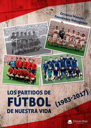 LOS PARTIDOS DE FÚTBOL DE NUESTRA VIDA (1983-2017)