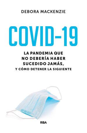 COVID-19. LA PANDEMIA QUE NO DEBERIA HABER SUCEDIDO JAMAS, Y COMO