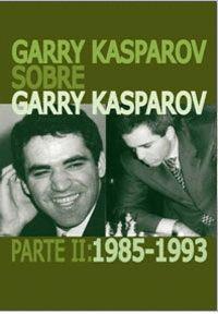 GARRY KASPAROV SOBRE GARRY KASPAROV  PARTE 2 1985-1993