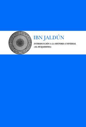INTRODUCCIÓN A LA HISTORIA UNIVERSAL (AL-MUQADDIMA)