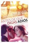 ANTES DE QUE DIGAS ADIÓS