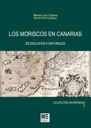 MORISCOS EN CANARIAS, LOS. DE ESCLAVOS A NATURALES