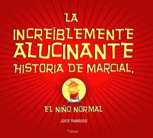 LA INCREÍBLEMENTE ALUCINANTE HISTORIA DE MARCIAL, EL NIÑO NORMAL