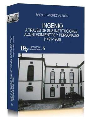 INGENIO A TRAVÉS DE SUS INSTITUCIONES, ACONTECIMIENTOS Y PERSONAJES (1491-1900)