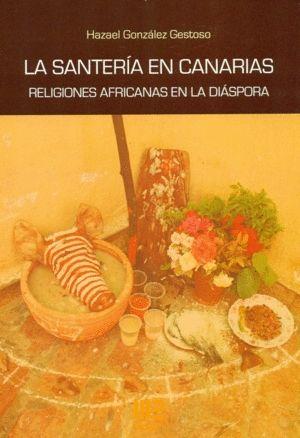 SANTERIA EN CANARIAS, LA. RELIGIONES AFRICANAS EN LA DIASPO