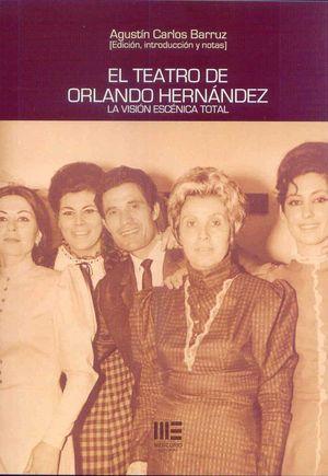 TEATRO DE ORLANDO HERNANDEZ, EL. LA VISION ESCENICA TOTAL