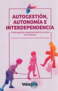 AUTOGESTIÓN, AUTONOMÍA E INTERDEPENDENCIA. CONSTRUYENDO COLECTIVAMENTE LO COMÚN