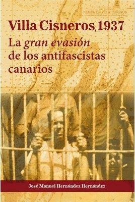 VILLA CISNEROS 1937. LA GRAN EVASIÓN DE LOS ANTIFASCISTAS CANARIOS