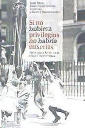 SI NO HUBIERA PRIVILEGIOS NO HABRÍA MISERIAS