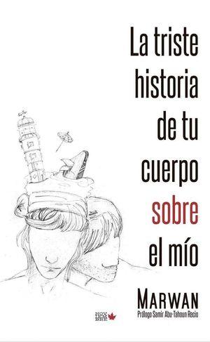 LA TRISTE HISTORIA DE TU CUERPO SOBRE EL MÍO