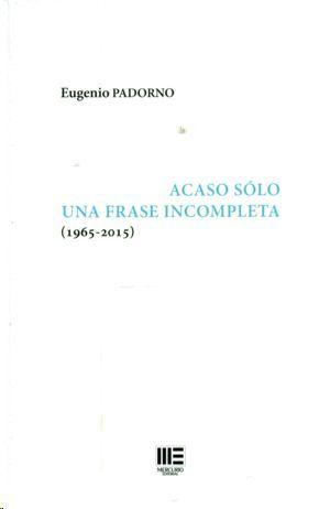 ACASO SOLO UNA FRASE INCOMPLETA ( 1965-2015 )