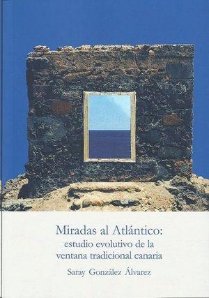 IRADAS AL ATLANTICO. ESTUDIO EVOLUTIVO VENTANA TRADICIONAL CANARIA