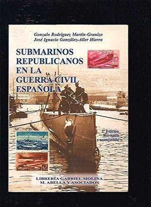 SUBMARINOS REPUBLICANOS EN LA GUERRA CIVIL ESPAÑOLA