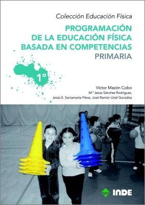PROGRAMACIÓN DE LA EDUCACIÓN FÍSICA BASADA EN COMPETENCIAS. PRIMARIA. 1º