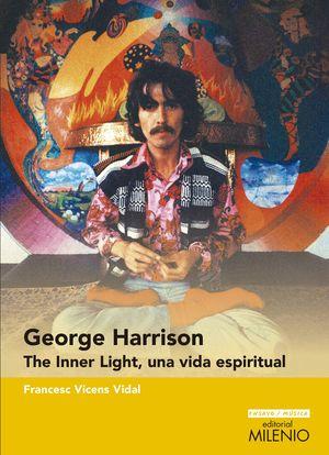 GEORGE HARRISON. THE INNER LIGHT, UNA VIDA ESPIRITUAL