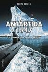 ANTARTIDA 1947. GUERRA QUE NUNCA EXISTIO