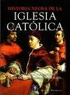 HISTORIA NEGRA DE LA IGLESIA CATÓLICA