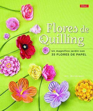 FLORES DE QUILLING. UN MAGNÍFICO JARDÍN CON 35 FLORES DE PAPEL
