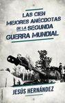 LAS CIEN MEJORES ANECDOTAS DE LA II GUERRA MUNDIAL