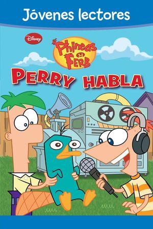 PHINEAS Y FERB. ¡PERRY HABLA!