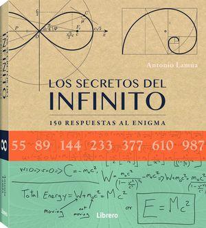 LOS SECRETOS DEL INFINITO- 150 RESPUESTAS AL ENIGMA